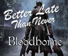 Better Late than Never: A Bloodborne Review